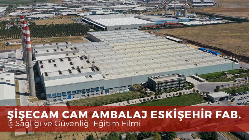 Şişecam Eskişehir Cam Ambalaj Fabrikası isg eğitim filmi